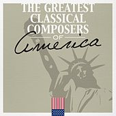 The Greatest Classical Composers of America by Various Artists