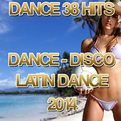 Best Dance Hits 2014 (Latin Disco, Dance 38 Hits) by Various Artists
