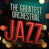 The Greatest Orchestral Jazz by Various Artists