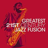 Greatest 21st Century Jazz Fusion by Various Artists