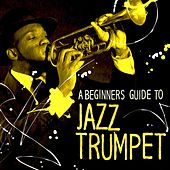 A Beginners Guide To Jazz Trumpet by Various Artists
