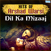 Dil Ka Mizaaj - Hits of Arshad Warsi by Various Artists