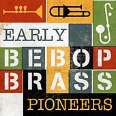 Early Bebop Brass Pioneers by Various Artists