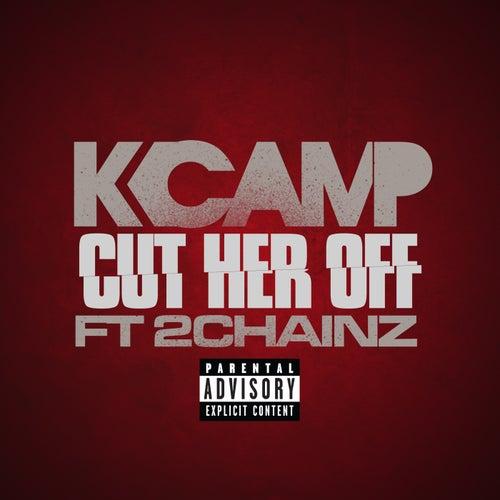 K Camp  Cut Her Off Remix ft Too Short YG Lil Boosie