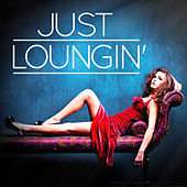 Just Loungin' (Your Lounge, Ambient and Chill-Out Music Playlist) by Various Artists