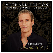 Ain't No Mountain High Enough (A Tribute to Hitsville USA) (Special Edition) von Michael Bolton