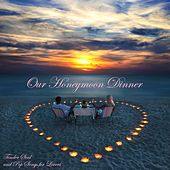 Our Honeymoon Dinner - Tender Soul and Pop Songs for Lovers by Various Artists
