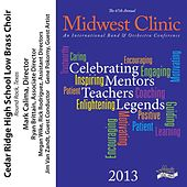 2013 Midwest Clinic: Cedar Ridge High School Low Brass Choir by Various Artists