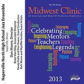 2013 Midwest Clinic: Naperville North High School Jazz Ensemble by Various Artists