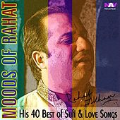 Moods of Rahat - His 40 Best of Sufi and Love Songs by Rahat Fateh Ali Khan