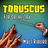 Tobuscus for Orchestra by Walt Ribeiro