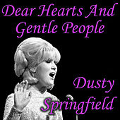 Dear Hearts And Gentle People by Dusty Springfield