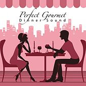 Perfect Gourmet Dinner Sound by Various Artists