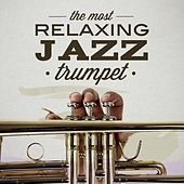 The Most Relaxing Jazz: Trumpet by Various Artists