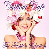 Chillout Cafè (The Fashion Selection) by Various Artists