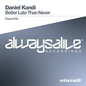 Better Late Than Never by Daniel Kandi