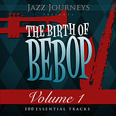 Jazz Journeys Presents the Birth of Bebop, Vol. 1 (100 Essential Tracks) by Various Artists