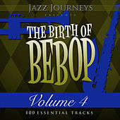 Jazz Journeys Presents the Birth of Bebop, Vol. 4 (100 Essential Tracks) by Various Artists