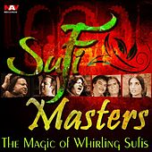 Sufi Masters - The Magic of Whirling Sufis by Various Artists
