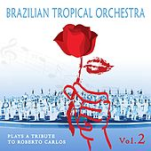 Brazilian Tropical Orchestra Plays a Tribute To Roberto Carlos, Vol. 2 by Brazilian Tropical Orchestra