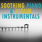 Soothing Piano & Violin Instrumentals by Various Artists
