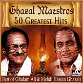 Ghazal Maestros 50 Greatest Hits Best of Ghulam Ali and Mehdi Hassan Ghazals by Various Artists