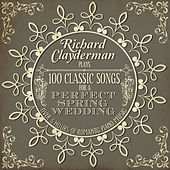 Richard Clayderman Plays 100 Songs for a Perfect Spring Wedding: Over 5 Hours of Romantic Piano Music by Richard Clayderman