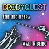 Brodyquest for Orchestra by Walt Ribeiro