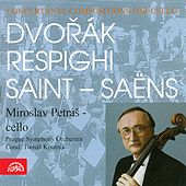 Dvořák, Respighi, Saint-Saëns: Concertante Compositions For Cello by Miroslav Petráš