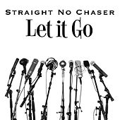 Let It Go by Straight No Chaser