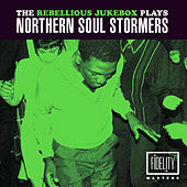 The Rebellious Jukebox Plays Northern Soul Stormers by Various Artists