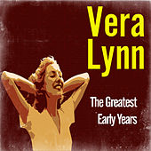 The Greatest Early Years by Vera Lynn