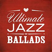 Ultimate Jazz Ballads by Various Artists