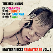 The Beginning: Eric Clapton, Jimi Hendrix, Carlos Santana, Jimmy Page. Masterpieces, Vol. 1 (Remastered) by Various Artists