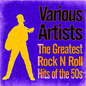 The Greatest Rock n Roll Hits of the 50s by Various Artists