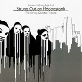 Hoobastank, Leave Nothing Behind: The String Quartet Tribute to by Vitamin String Quartet