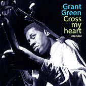 Cross My Heart by Grant Green