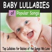Baby Lullabies of Popular Songs: Top Lullabies for Babies of the Songs We Love by Robbins Island Music Group