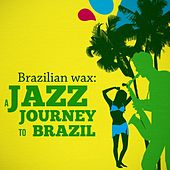 Brazilian Wax - A Jazz Journey to Brazil by Various Artists