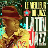 Le Meilleur du Jazz: Latin Jazz by Various Artists