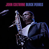 Black Pearls (Bonus Track Version) by John Coltrane