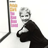 You Have Been Loved by Petula Clark
