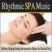 Rhythmic Spa Music: Rhythmic Relaxing Healing Instrumentals to Balance the Mind and Body by Robbins Island Music Group