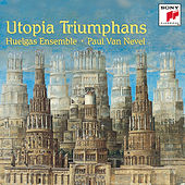 Utopia Triumphans - The Great Polyphony of the Renaissance by Huelgas Ensemble; Paul Van Nevel