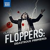 Classical Music Floppers: Disastrous Premieres by Various Artists