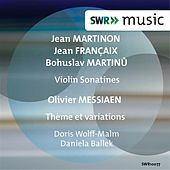 Martinon, Françaix, Martinů: Violin Sonatines - Messiaen: Theme and Variations by Doris Wolff-Malm