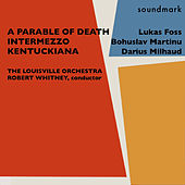 Lukas Foss: A Parable of Death - Bohuslav Martinu: Intermezzo - Darius Milhaud: Kentuckiana (Divertissement on Twenty Kentucky Airs) by Various Artists