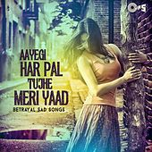 Aayegi Har Pal Tujhe Meri Yaad (Betrayal Sad Songs) by Various Artists