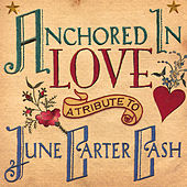 Anchored In Love: A Tribute To June Carter Cash by Various Artists