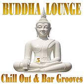 Buddha Lounge Chill Out & Bar Grooves, Vol. 5 (The Ultimate Master Collection) by Various Artists